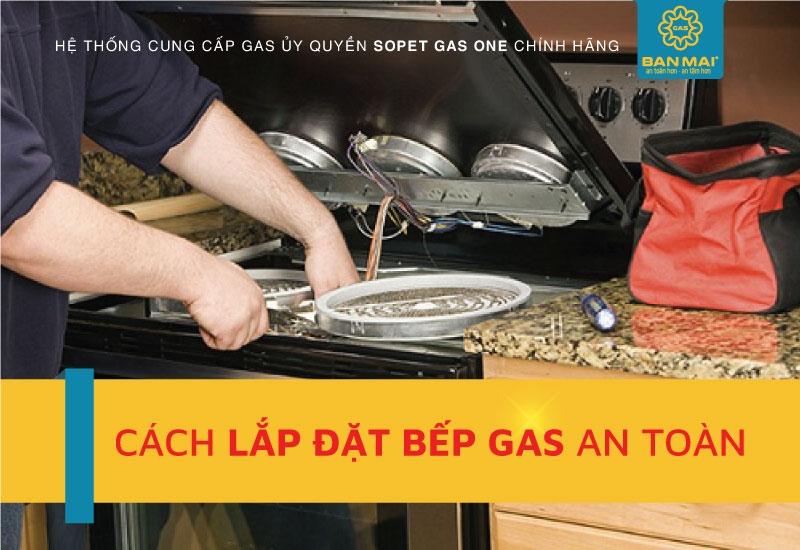 Tổng hợp Cách lắp đặt bếp gas an toàn